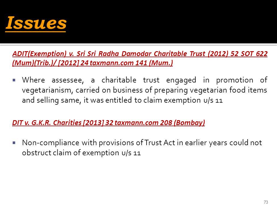 Issues ADIT(Exemption) v. Sri Sri Radha Damodar Charitable Trust (2012) 52 SOT 622 (Mum)(Trib.)/ [2012] 24 taxmann.com 141 (Mum.)